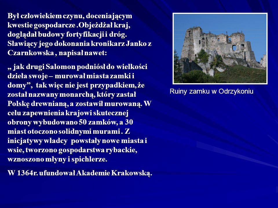 W 1364r. ufundował Akademie Krakowską.