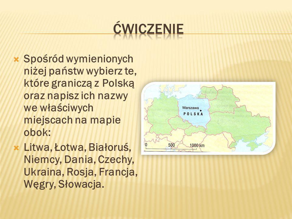 ćwiczenieSpośród wymienionych niżej państw wybierz te, które graniczą z Polską oraz napisz ich nazwy we właściwych miejscach na mapie obok: