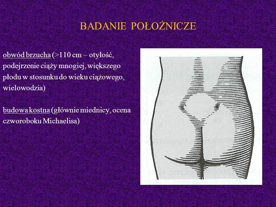 BADANIE POŁOŻNICZE obwód brzucha (>110 cm – otyłość,
