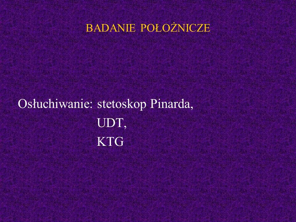 Osłuchiwanie: stetoskop Pinarda, UDT, KTG