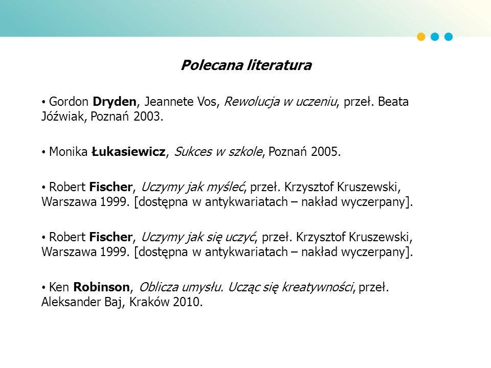 Polecana literatura Gordon Dryden, Jeannete Vos, Rewolucja w uczeniu, przeł. Beata Jóźwiak, Poznań 2003.
