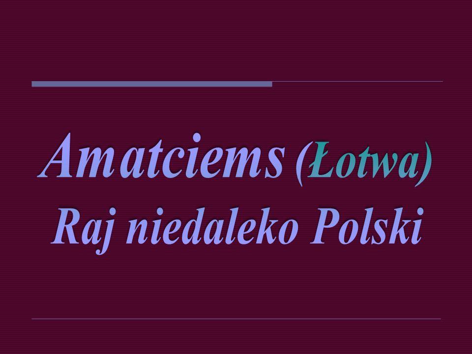 Amatciems (Łotwa) Raj niedaleko Polski