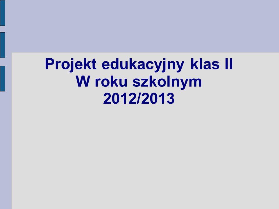 Projekt edukacyjny klas II W roku szkolnym 2012/2013