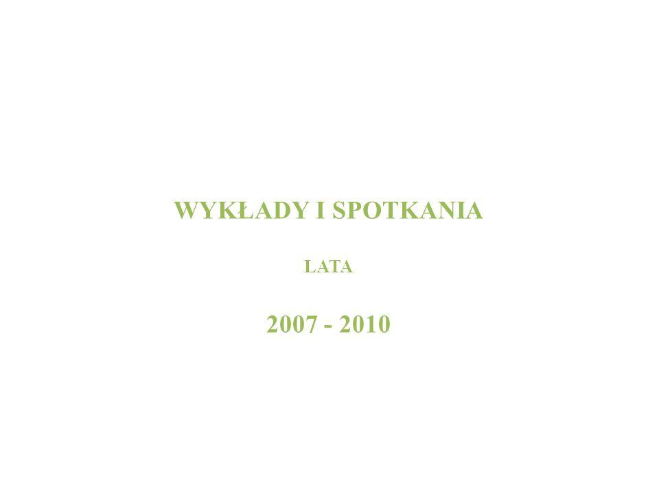 WYKŁADY I SPOTKANIA LATA 2007 - 2010