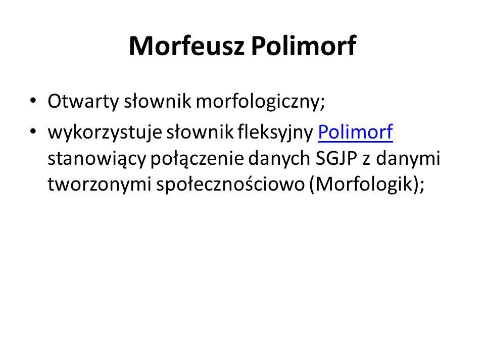 Morfeusz Polimorf Otwarty słownik morfologiczny;