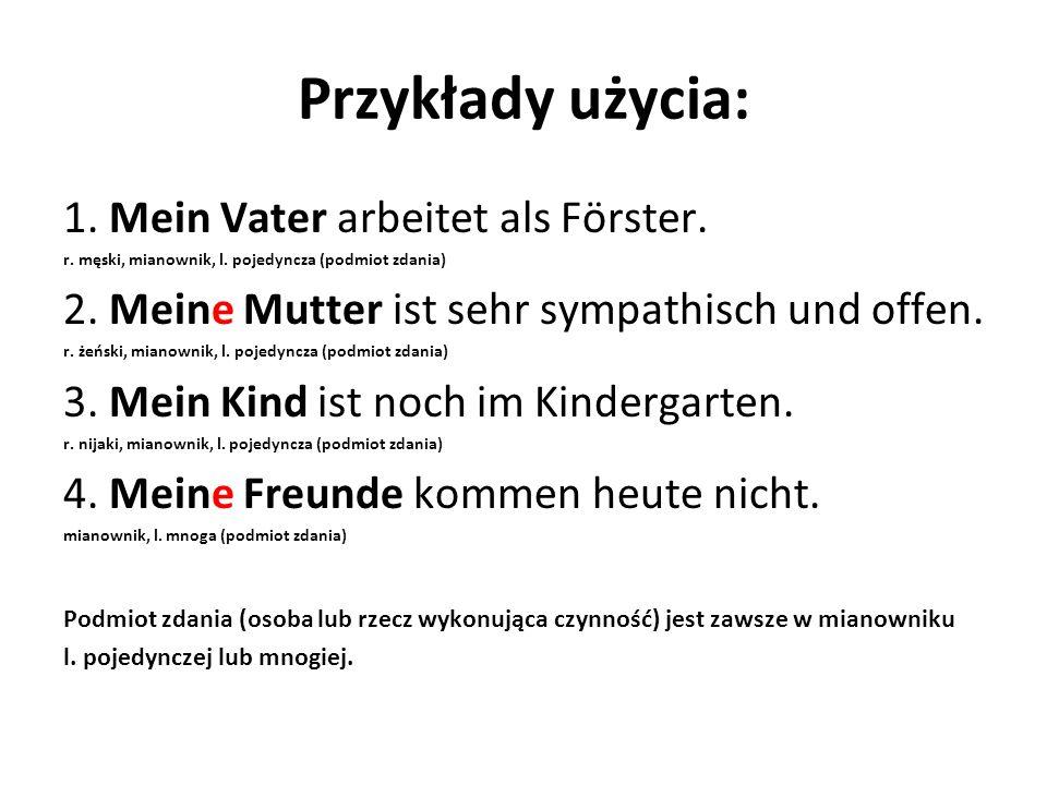 Przykłady użycia: 1. Mein Vater arbeitet als Förster.