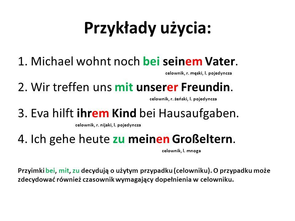 Przykłady użycia: 1. Michael wohnt noch bei seinem Vater.