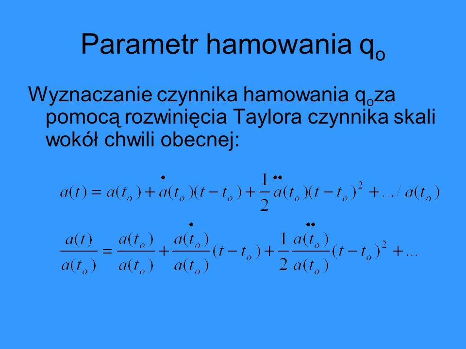 Parametr hamowania qo Wyznaczanie czynnika hamowania qoza pomocą rozwinięcia Taylora czynnika skali wokół chwili obecnej: