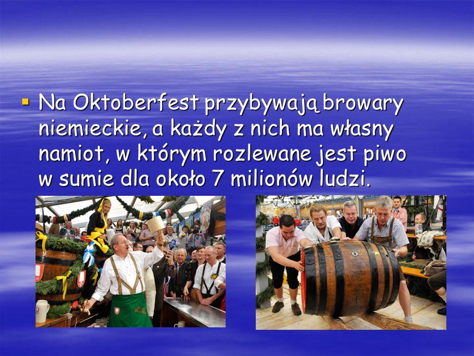 Na Oktoberfest przybywają browary niemieckie, a każdy z nich ma własny namiot, w którym rozlewane jest piwo w sumie dla około 7 milionów ludzi.