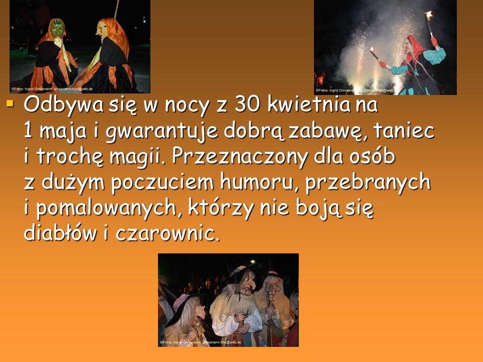 Odbywa się w nocy z 30 kwietnia na 1 maja i gwarantuje dobrą zabawę, taniec i trochę magii.