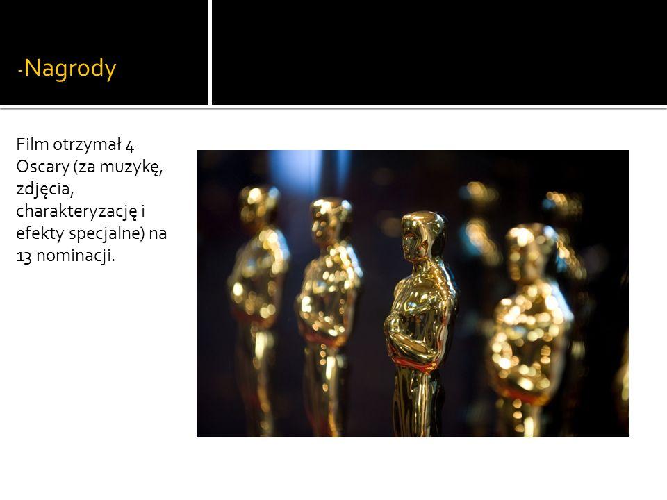 -Nagrody Film otrzymał 4 Oscary (za muzykę, zdjęcia, charakteryzację i efekty specjalne) na 13 nominacji.