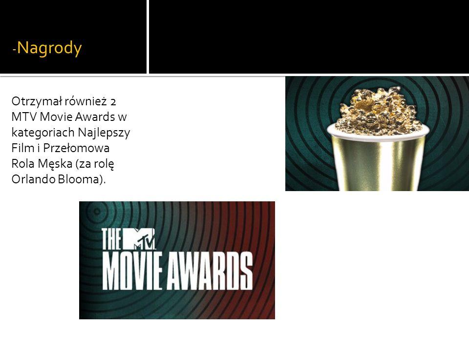 -Nagrody Otrzymał również 2 MTV Movie Awards w kategoriach Najlepszy Film i Przełomowa Rola Męska (za rolę Orlando Blooma).