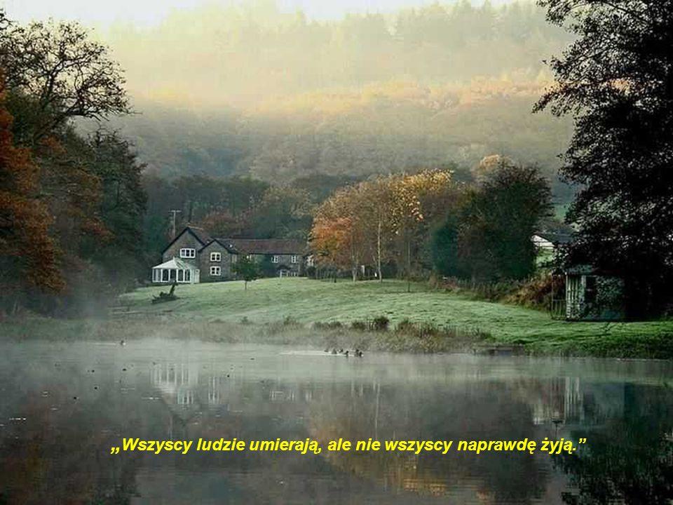 """""""Wszyscy ludzie umierają, ale nie wszyscy naprawdę żyją."""