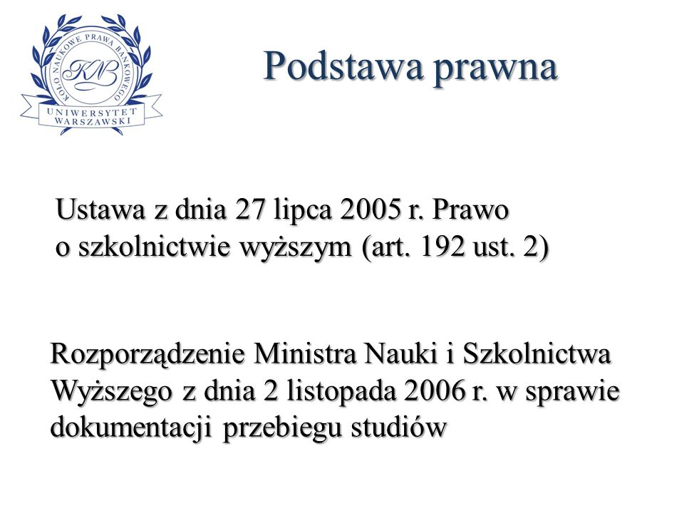 Podstawa prawna Ustawa z dnia 27 lipca 2005 r. Prawo o szkolnictwie wyższym (art. 192 ust. 2)