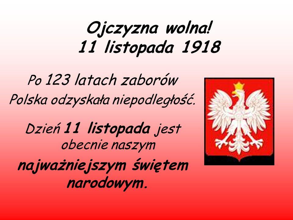 Ojczyzna wolna! 11 listopada 1918