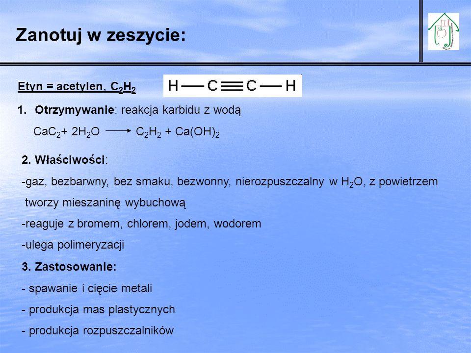 Zanotuj w zeszycie: Etyn = acetylen, C2H2