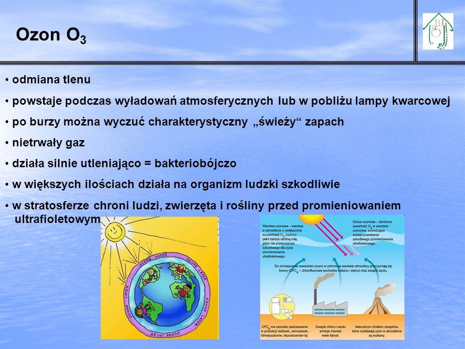 Ozon O3 odmiana tlenu. powstaje podczas wyładowań atmosferycznych lub w pobliżu lampy kwarcowej.