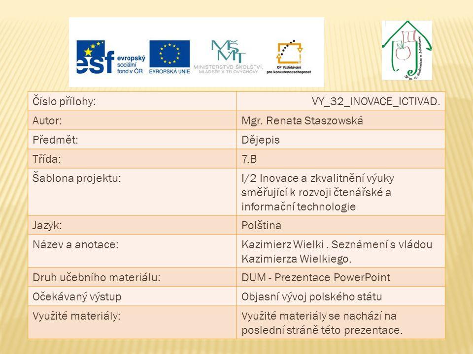 Číslo přílohy: VY_32_INOVACE_ICTIVAD. Autor: Mgr. Renata Staszowská. Předmět: Dějepis. Třída: 7.B.