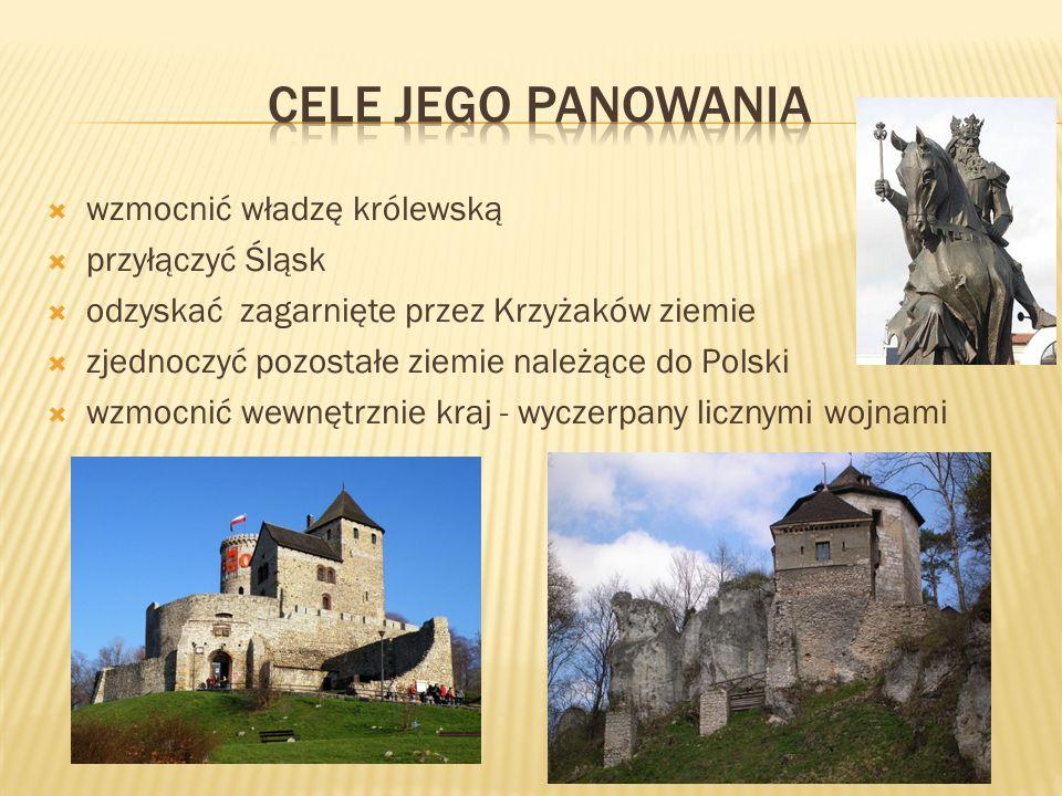 CELE JEGO PANOWANIA wzmocnić władzę królewską przyłączyć Śląsk