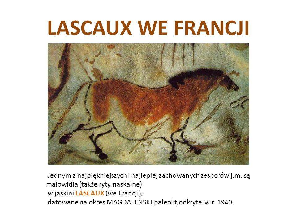 LASCAUX WE FRANCJI NN. Jednym z najpiękniejszych i najlepiej zachowanych zespołów j.m. są malowidła (także ryty naskalne)