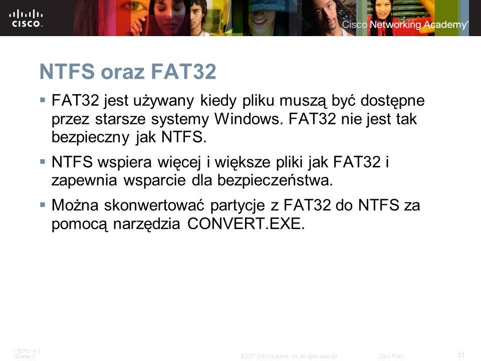 NTFS oraz FAT32 FAT32 jest używany kiedy pliku muszą być dostępne przez starsze systemy Windows. FAT32 nie jest tak bezpieczny jak NTFS.