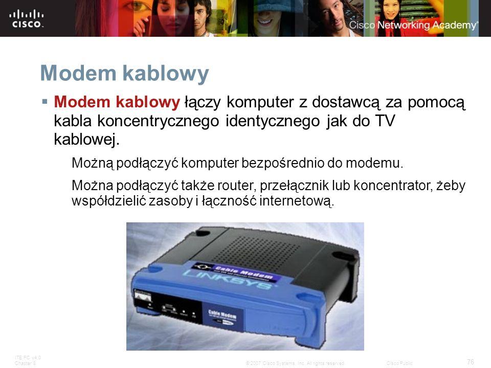 Modem kablowy Modem kablowy łączy komputer z dostawcą za pomocą kabla koncentrycznego identycznego jak do TV kablowej.