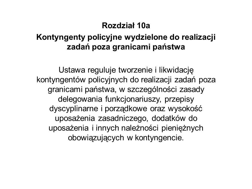 Rozdział 10a Kontyngenty policyjne wydzielone do realizacji zadań poza granicami państwa.