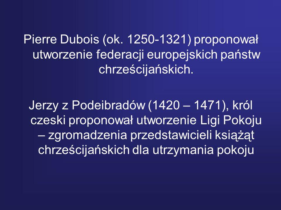 Pierre Dubois (ok. 1250-1321) proponował utworzenie federacji europejskich państw chrześcijańskich.