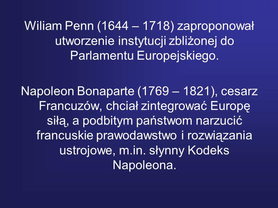 Wiliam Penn (1644 – 1718) zaproponował utworzenie instytucji zbliżonej do Parlamentu Europejskiego.