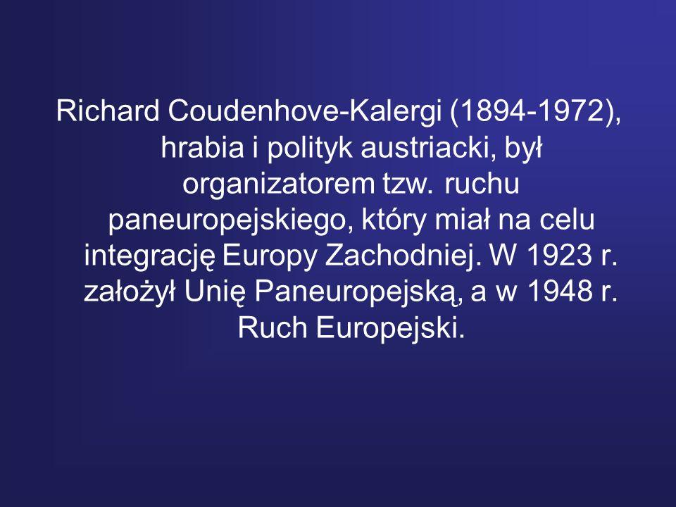 Richard Coudenhove-Kalergi (1894-1972), hrabia i polityk austriacki, był organizatorem tzw.