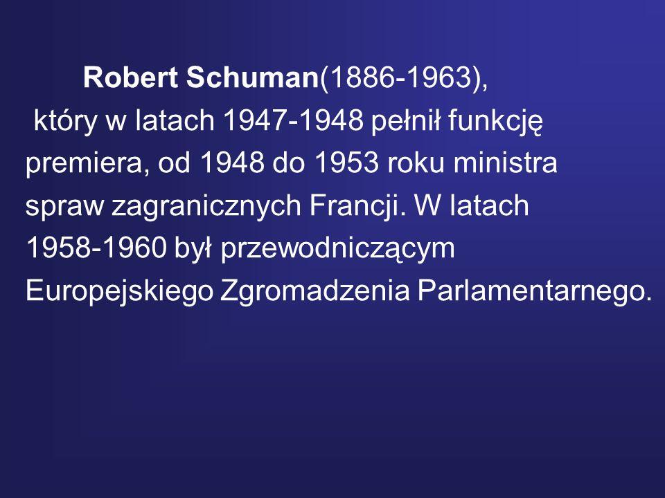 Robert Schuman(1886-1963),który w latach 1947-1948 pełnił funkcję. premiera, od 1948 do 1953 roku ministra.