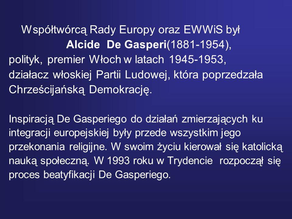 Współtwórcą Rady Europy oraz EWWiS był Alcide De Gasperi(1881-1954),