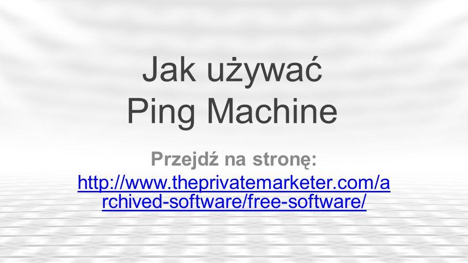 Jak używać Ping Machine