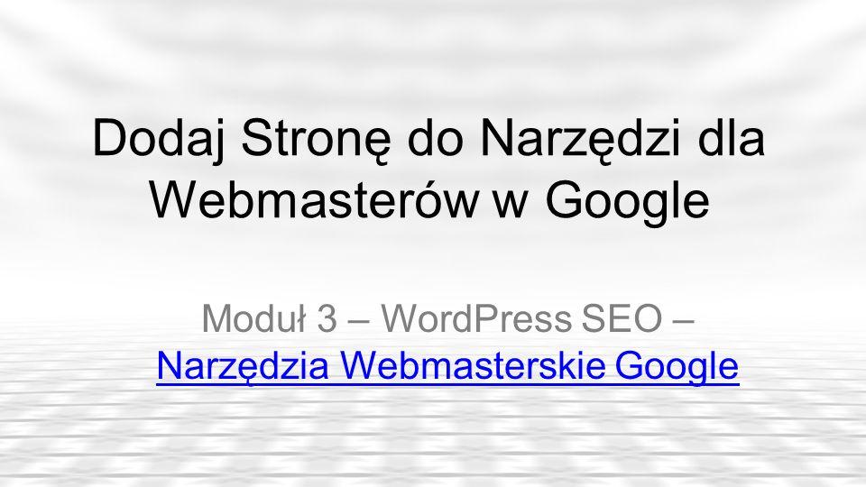 Dodaj Stronę do Narzędzi dla Webmasterów w Google