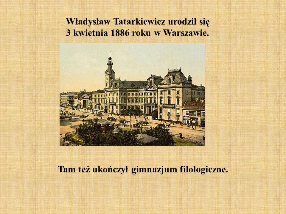 Władysław Tatarkiewicz urodził się
