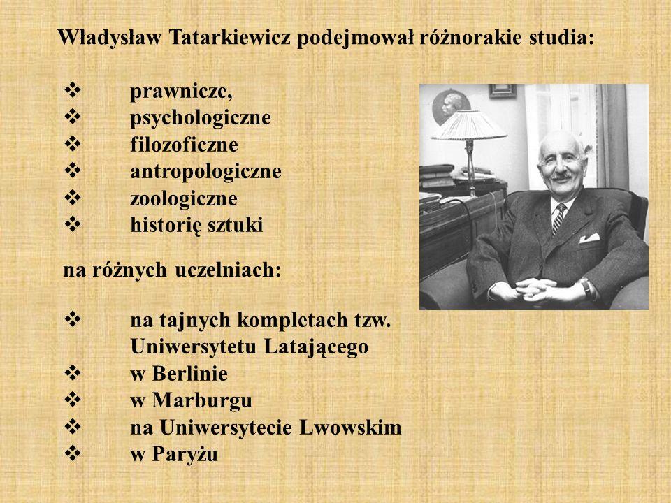 Władysław Tatarkiewicz podejmował różnorakie studia: