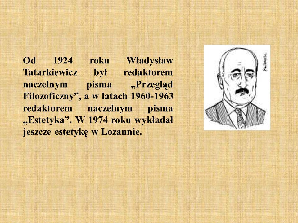 """Od 1924 roku Władysław Tatarkiewicz był redaktorem naczelnym pisma """"Przegląd Filozoficzny , a w latach 1960-1963 redaktorem naczelnym pisma """"Estetyka ."""