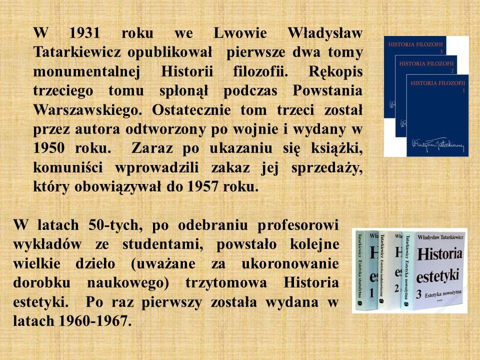 W 1931 roku we Lwowie Władysław Tatarkiewicz opublikował pierwsze dwa tomy monumentalnej Historii filozofii. Rękopis trzeciego tomu spłonął podczas Powstania Warszawskiego. Ostatecznie tom trzeci został przez autora odtworzony po wojnie i wydany w 1950 roku. Zaraz po ukazaniu się książki, komuniści wprowadzili zakaz jej sprzedaży, który obowiązywał do 1957 roku.