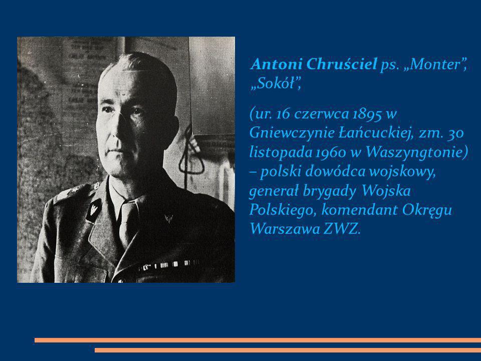 "Antoni Chruściel ps. ""Monter , ""Sokół ,"