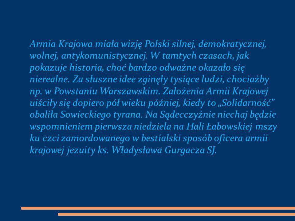 Armia Krajowa miała wizję Polski silnej, demokratycznej, wolnej, antykomunistycznej.