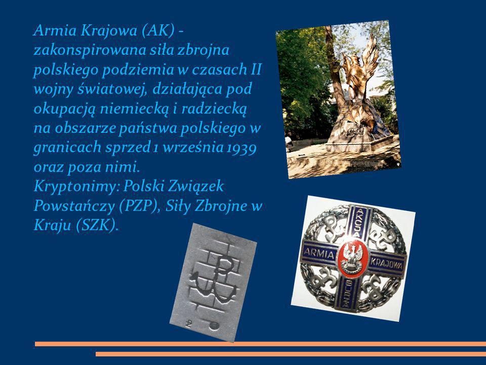 Armia Krajowa (AK) - zakonspirowana siła zbrojna polskiego podziemia w czasach II wojny światowej, działająca pod okupacją niemiecką i radziecką na obszarze państwa polskiego w granicach sprzed 1 września 1939 oraz poza nimi.