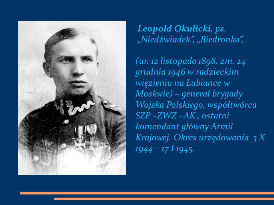 """Leopold Okulicki, ps. """"Niedźwiadek , """"Biedronka ,"""