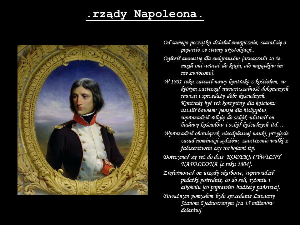 .rządy Napoleona. Od samego początku działał energicznie; starał się o poparcie ze strony arystokracji..