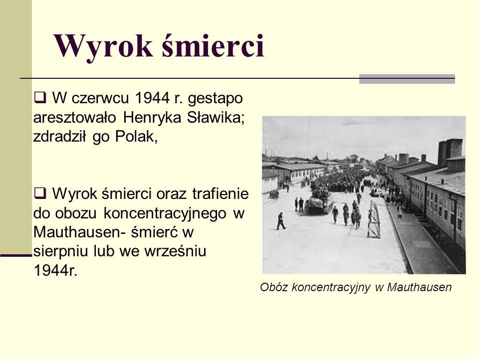 Wyrok śmierci W czerwcu 1944 r. gestapo aresztowało Henryka Sławika; zdradził go Polak,