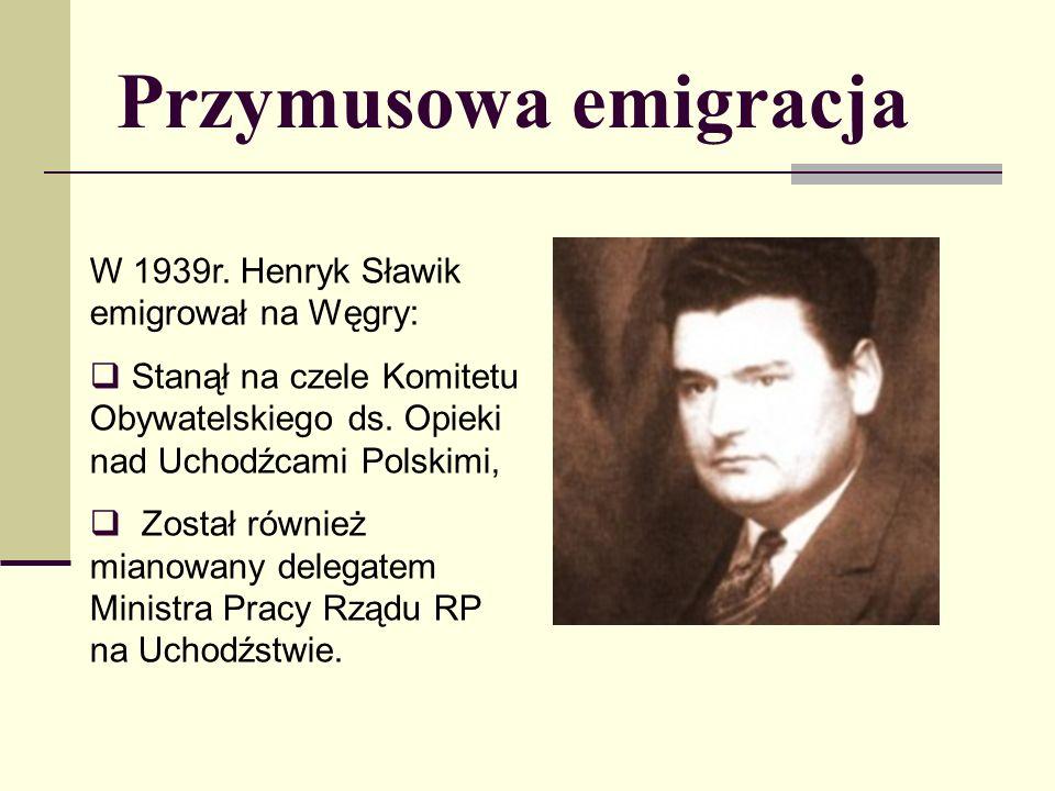 Przymusowa emigracja W 1939r. Henryk Sławik emigrował na Węgry: