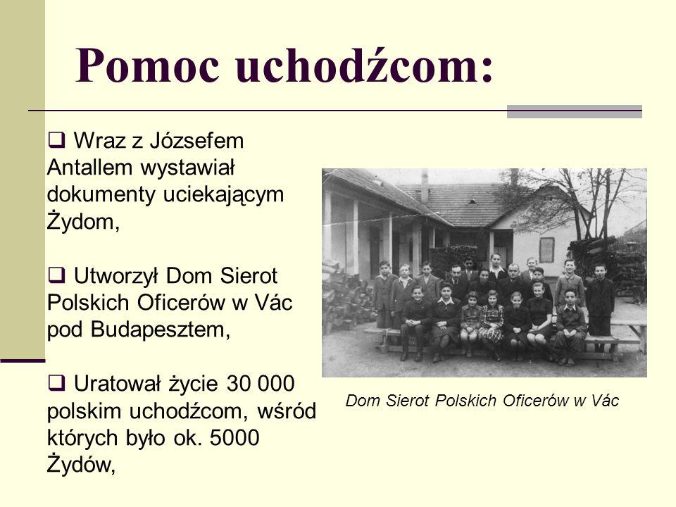 Pomoc uchodźcom: Wraz z Józsefem Antallem wystawiał dokumenty uciekającym Żydom, Utworzył Dom Sierot Polskich Oficerów w Vác pod Budapesztem,
