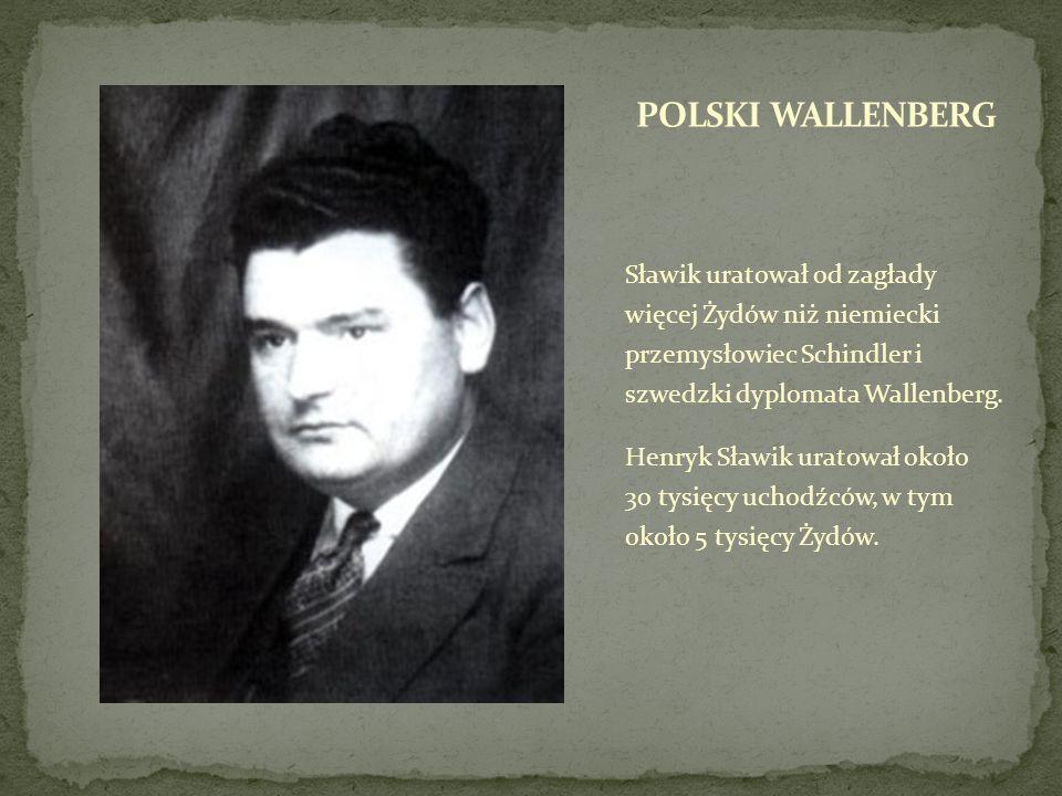POLSKI WALLENBERG Sławik uratował od zagłady więcej Żydów niż niemiecki przemysłowiec Schindler i szwedzki dyplomata Wallenberg.