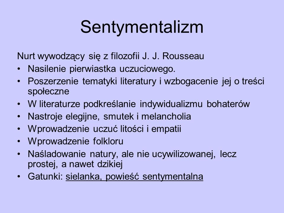 Sentymentalizm Nurt wywodzący się z filozofii J. J. Rousseau