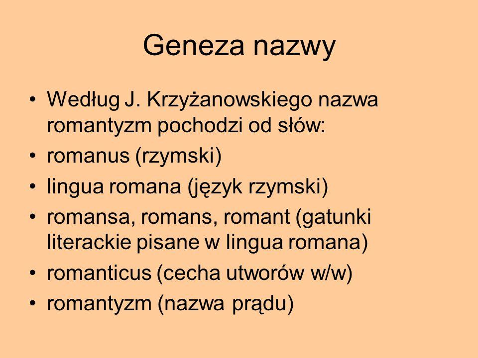 Geneza nazwy Według J. Krzyżanowskiego nazwa romantyzm pochodzi od słów: romanus (rzymski) lingua romana (język rzymski)