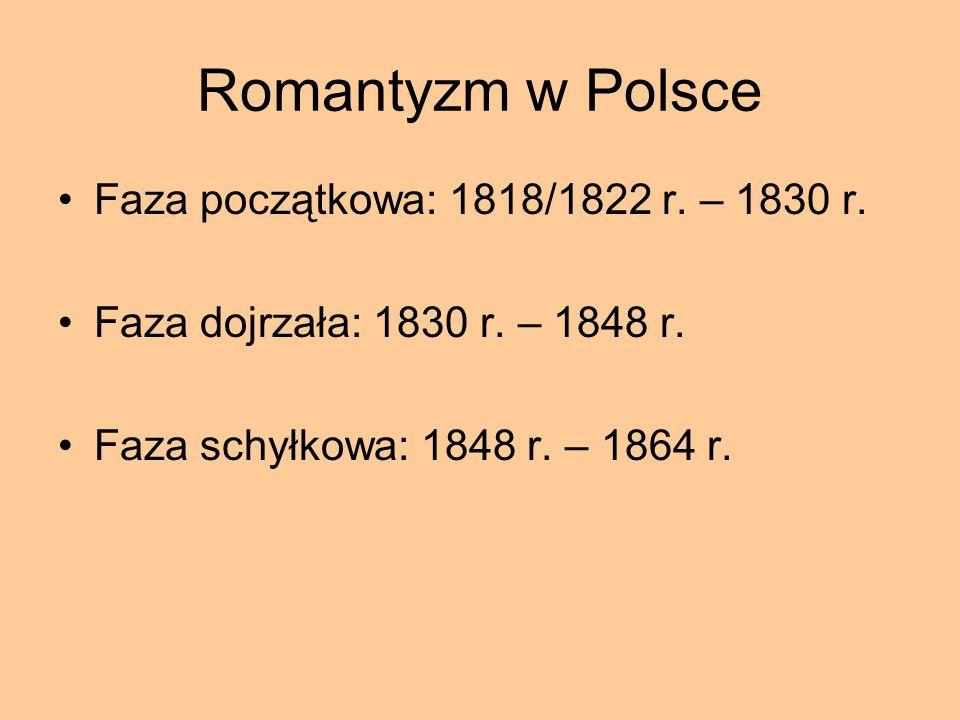 Romantyzm w Polsce Faza początkowa: 1818/1822 r. – 1830 r.